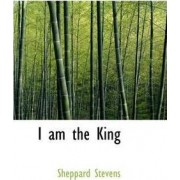 I Am the King by Sheppard Stevens