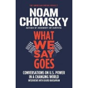 What We Say Goes by Institute Professor & Professor of Linguistics (Emeritus) Noam Chomsky