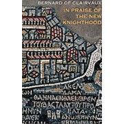 In Praise of the Knighthood: A Treatise on the Knights Templar and the Holy Places of Jerusalem