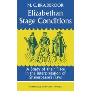 Elizabethan Stage Conditions by M. C. Bradbrook