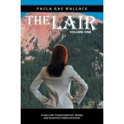 The Lair: A Mallory O'Shaughnessy Mining and Manufacturing Mystery: Volume One