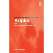 Routledge Philosophy GuideBook to Kripke and Naming and Necessity by Harold W. Noonan