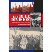 The Blue Division: Spanish Blood in Russia, 1941-1945