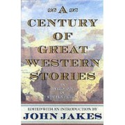 A Century of Great Western Stories by John Jakes