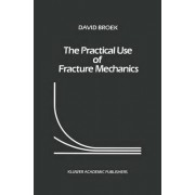 The Practical Use of Fracture Mechanics by David Broek