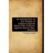 An Admonition to the People of England Against Martin Mar-Prelate by Thomas Cooper