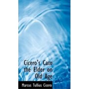 Cicero's Cato the Elder on Old Age by Marcus Tullius Cicero