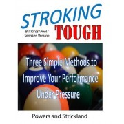 Stroking Tough: Three Simple Methods to Improve Your Performance Under Pressure