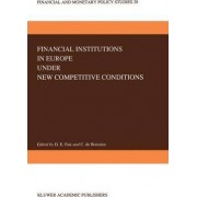 Financial Institutions in Europe Under New Competitive Conditions by Donald E. Fair