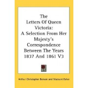 The Letters of Queen Victoria by Arthur Christopher Benson