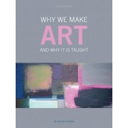 Why We Make Art by Richard Hickman