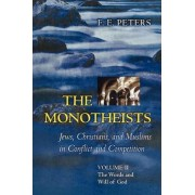 The Monotheists: Jews, Christians, and Muslims in Conflict and Competition, Volume II by Mr. F. E. Peters