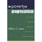 The Poverty of Progressivism by Jeffrey C. Isaac