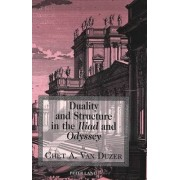 Duality and Structure in the Iliad and Odyssey by Chet A Van Duzer