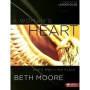 A Woman's Heart Leader's Guide by Beth Moore