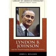 Lyndon B. Johnson and the Transformation of American Politics by John Bullion