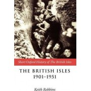 The British Isles 1901-1951 by Keith Robbins