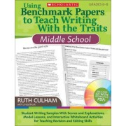 Using Benchmark Papers to Teach Writing with the Traits: Middle School by Ruth Culham