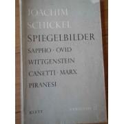 Spiegelbilder Sappho/ovid/wittgenstein/canetti/marx/piranesi - Joachim Schickel
