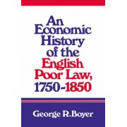 An Economic History of the English Poor Law, 1750-1850 by George R. Boyer