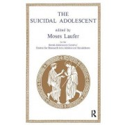 The Suicidal Adolescent by Moses Laufer