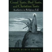 Good Taste, Bad Taste and Christian Taste by Frank Burch Brown