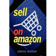 Sell on Amazon by All on the Berkeley Roundtable on the International Economy Steve Weber