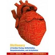 Dictionary of Cardiac Pacing, Defibrillation, Resynchronization, and Arrhythmias by David L. Hayes
