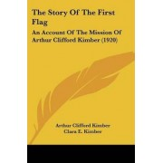 The Story of the First Flag by Arthur Clifford Kimber