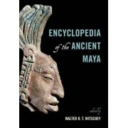 Encyclopedia of the Ancient Maya by Walter R. T. Witschey