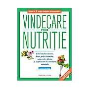 Vindecare prin nutritie. Fara medicamente doar prin vitamine minerale plante si suplimente alimentare naturale