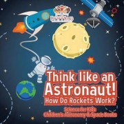 Think Like an Astronaut! How Do Rockets Work? - Science for Kids - Children's Astronomy & Space Books by Pfiffikus