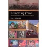 Dislocating China by Dru C. Gladney