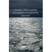 Lacanian Ethics and the Assumption of Subjectivity by Calum Neill