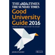 The Times Good University Guide 2016: Where To Go And What To Study [NewEdition] by John O'Leary