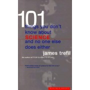 101 Things You Don't Know about Science and No One Else Does Either by James S. Trefil