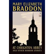 At Chrighton Abbey and Other Horror Stories by Mary Elizabeth Braddon