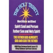 THE Holy Trinity - the Father God Almighty, God and God the Father by King Solomon David Jesse Ete