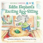 Eddie Elephant's Exciting Egg-Sitting by Barbara deRubertis