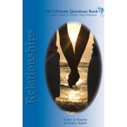 The Ultimate Question Books - Relationships by Kathy Jo Slusher