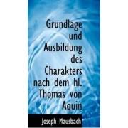 Grundlage Und Ausbildung Des Charakters Nach Dem Hl. Thomas Von Aquin by Joseph Mausbach
