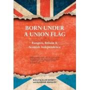 Born Under a Union Flag by Alan Bissett
