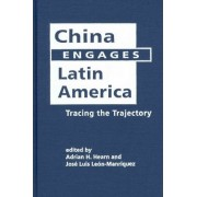 China Engages Latin America by Adrian H. Hearn