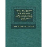 Clever Hans (the Horse of Mr. Von Osten) a Contribution to Experimental Animal and Human Psychology by Oskar Pfungst
