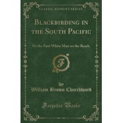 Blackbirding in the South Pacific by William Brown Churchward