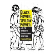 Black Power, Yellow Power, and the Making of Revolutionary Identities by Rychetta Watkins