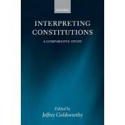 Interpreting Constitutions by Professor Jeffrey Goldsworthy