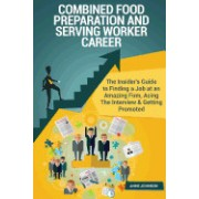 Combined Food Preparation and Serving Worker Career (Special Edition): The Insider's Guide to Finding a Job at an Amazing Firm, Acing the Interview &