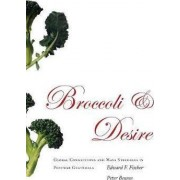 Broccoli and Desire by Edward F. Fischer
