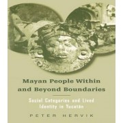 Mayan People Within and Beyond Boundaries by Peter Hervik